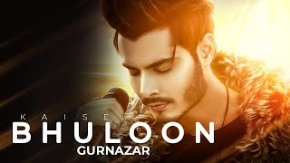 Kaise Bhuloon – Gurnazar Video HD