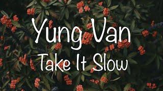 yung-van-take-it-slow-ft-sinxi-prod-sinxi.jpg