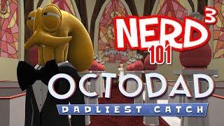 Nerd³ 101 -  Octodad: Dadliest Catch