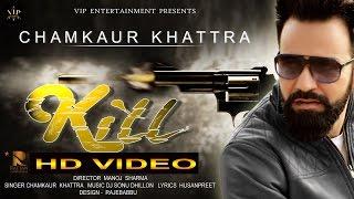 Kill – Chamkaur Khattra