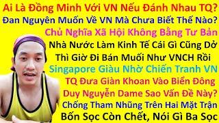 Ai Là Đồng Minh Với Việt Nam Nếu Đánh Nhau Với Trung Quốc? Singapore Giàu Nhờ Chiến Tranh Việt Nam