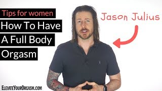 How To Have A Full Body Orgasm   Tips For Women