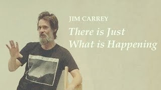 Jim Carrey - There is Just What is Happening