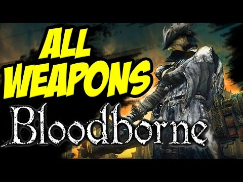Bloodborne: All Weapons All Classes Best Weapons in The Game Showcase Review