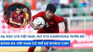 Đè bẹp U18 Việt Nam, HLV U18 Campuchia tuyên bố: Việt Nam sẽ dự World Cup trong tương lai!