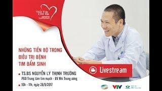 Live: Tư vấn về những tiến bộ trong điều trị tim bẩm sinh