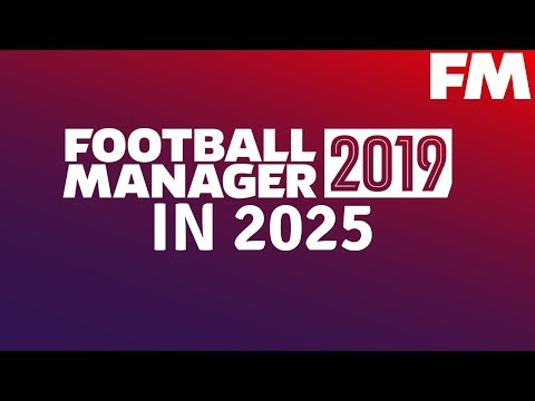 FOOTBALL MANAGER IN 2025 | FOOTBALL MANAGER 2019 | THE BEST PLAYERS IN THE FUTURE IN FM19!