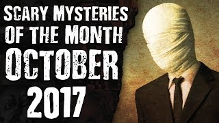 Strange & Scary Mysteries of the Month OCTOBER 2017