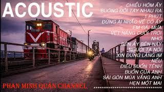"""ACOUSTIC GÂY NGHIỆN (Phần 1)   Top Nhạc Việt Cover Nhẹ Nhàng """"HAY ĐỪNG HỎI""""   Phan Minh Quân"""