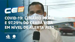 COVID-19: Cenário piora e 97,29% do Ceará está em nível de alerta alto ou altíssimo