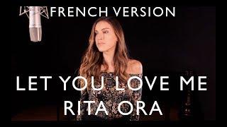 LET YOU LOVE ME ( FRENCH VERSION ) RITA ORA ( SARA'H COVER )