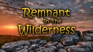 Remnant In The Wilderness #2: The World or Jesus, You Choose