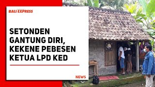 Setonden Gantung Diri, Kekene Pebesen Ketua LPD Ked