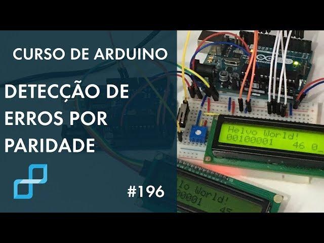 DETECÇÃO DE ERROS POR PARIDADE | Curso de Arduino #196