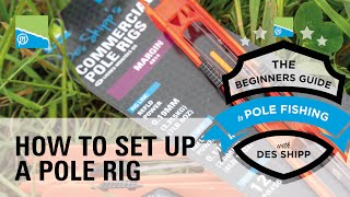 Thumbnail image for How To Set Up A Des Shipp Pole Rig | The Beginners Guide To Pole Fishing With Des Shipp