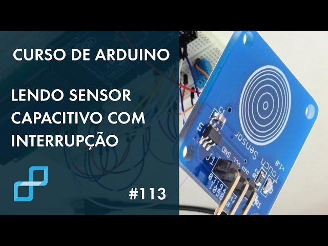 LENDO SENSOR CAPACITIVO POR INTERRUPÇÃO | Curso de Arduino #113