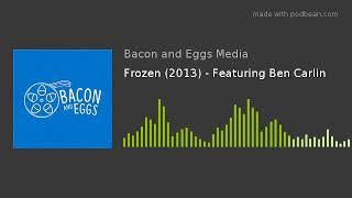Frozen (2013) - Featuring Ben Carlin