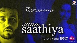 Sunn Saathiya – Da Banotra Video HD