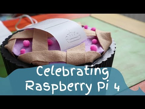 The new Raspberry Pi 4 - Highlights & Celebration Project!