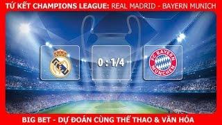 Big Bet - Dự đoán tỉ lệ trận đấu Real Madrid - Bayern Munich (Lượt về Tứ kết C1)
