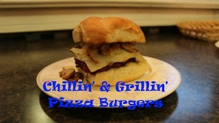 Chillin' and Grillin' - Pizza Burgers
