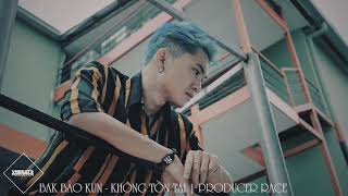 KHÔNG TỒN TẠI - BAK BẢO KUN | RACE | OFFICIAL SONG