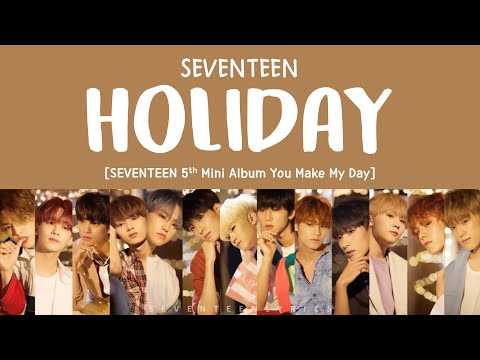 [LYRICS/가사] SEVENTEEN (세븐틴) - Holiday [5th Mini Album YOU MAKE MY DAY]