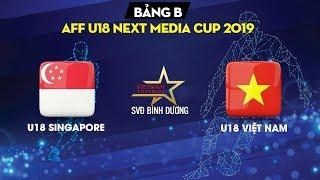 FULL HD|U18 Singapore - U18 Vietnam | AFF U18 Next Media Cup 2019