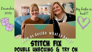Stitch Fix - December 2019:  Double unboxing & try on!  My bestie is back!!