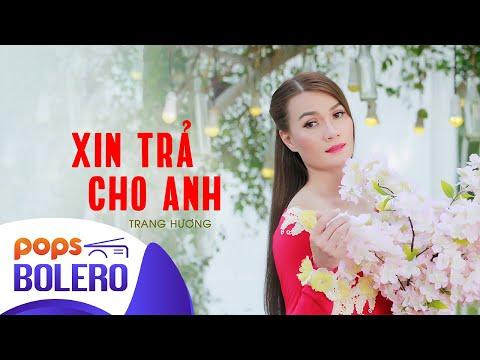 Xin Trả Cho Anh | Trang Hương