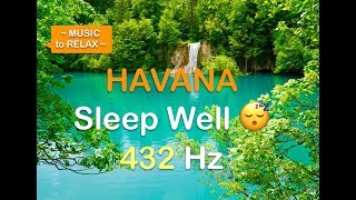 [Havana] Sleep Well Sweet Dreams Version 432 Hz Relax with a Big Smile :)