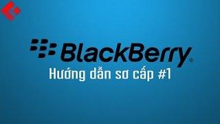 Clickbuy - BlackBerry OS 10 - Hướng dẫn sơ cấp #1 - Các thao tác cơ bản