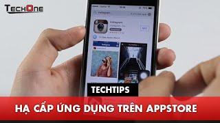 Techtips- Hạ Cấp Ứng Dụng Trên Appstore