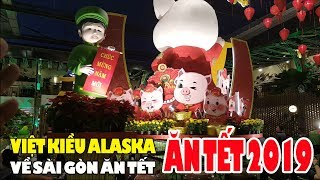 Việt Kiều Alaska về Sài Gòn ăn Tết 2019 đãi tiệc hoành tráng Sang trọng ở đâu?
