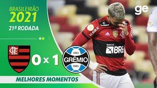 FLAMENGO 0 X 1 GRÊMIO   MELHORES MOMENTOS   21ª RODADA BRASILEIRÃO 2021   ge.globo