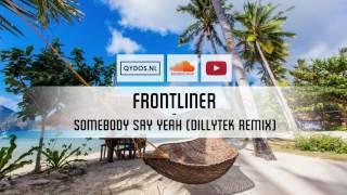 Frontliner – Somebody Say Yeah (Dillytek Remix)