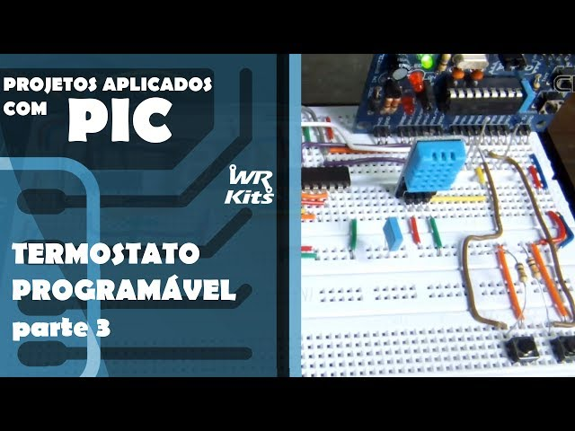 TERMOSTATO PROGRAMÁVEL (parte 3) | Projetos Aplicados com PIC #03