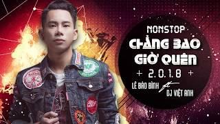 Lê Bảo Bình 2018 Remix - Chẳng Bao Giờ Quên - Để Cho Anh Khóc - Nonstop