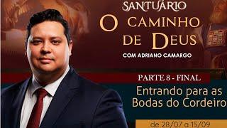 15/09/19 - Santuário o Caminho de Deus - Parte 8 Final - Entrando para as Bodas do Cordeiro - Pr. Adriano Cama