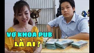 Choa'ng với danh tính bạn gái Khoa Pug Youtuber giàu có và nổi tiếng nhất hiện nay