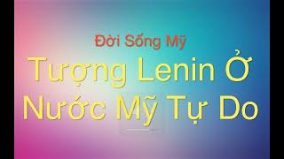 Tượng Lenin Ở Xứ Tự Do Mỹ - Đời Sống Mỹ - Vlog 40