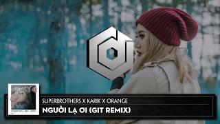 Người Lạ Ơi ( GiT Remix ) - Superbrothers x Karik x Orange