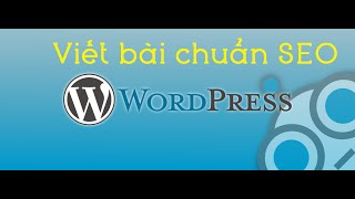 Hướng dẫn viết bài viết chuẩn SEO trên Wordpress   Thủ thuật Wordpress