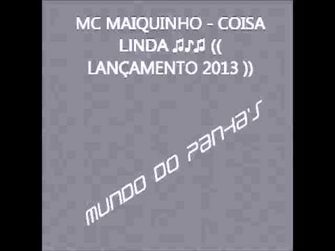 Baixar MC MAIQUINHO - COISA LINDA ♫♪♫ (( LANÇAMENTO 2013 ))