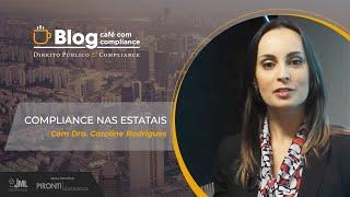 Compliance nas Estatais | Dra. Caroline Rodrigues da Silva | Café com Compliance