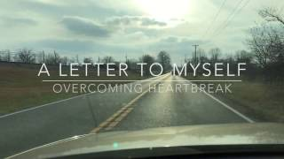 A Letter to Myself - Overcoming Heartbreak