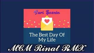 Yuri Sosnin - The Best Day of My Life (MCM Rinat RMX)