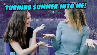 TRANSFORMING SUMMER MCKEEN INTO ME!!