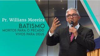 31/08/19 - Batismo: Mortos para o pecado, vivos para Deus - Pr. Willians Moreira