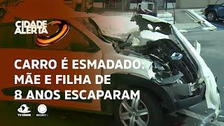 """CARRO É """"ESMADADO"""": Mãe e filha de 8 anos escaparam da morte"""